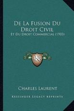 De La Fusion Du Droit Civil - Charles Laurent (author)