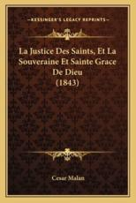 La Justice Des Saints, Et La Souveraine Et Sainte Grace De Dieu (1843) - Cesar Malan (author)
