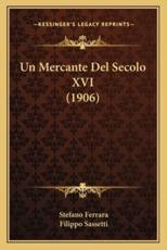 Un Mercante Del Secolo XVI (1906) - Stefano Ferrara (author), Filippo Sassetti (author)
