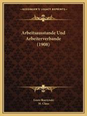 Arbeitsausstande Und Arbeiterverbande (1908) - Louis Skarzynski, M Claus (translator)