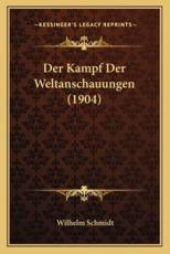 Der Kampf Der Weltanschauungen (1904) - Wilhelm Schmidt (author)