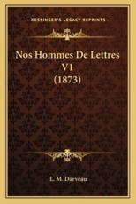 Nos Hommes De Lettres V1 (1873) - L M Darveau (author)