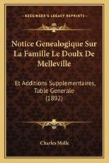 Notice Genealogique Sur La Famille Le Doulx De Melleville - Charles Molle (author)