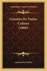 Cuentos De Varios Colores (1866) - Antonio De Trueba (author)