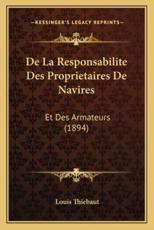De La Responsabilite Des Proprietaires De Navires - Louis Thiebaut (author)