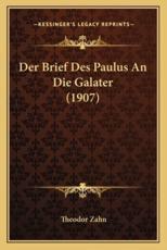 Der Brief Des Paulus An Die Galater (1907) - Theodor Zahn (author)