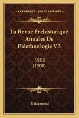La Revue Prehistorique Annales De Palethnologie V3 - P Raymond (author)