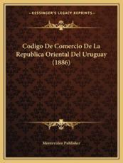 Codigo De Comercio De La Republica Oriental Del Uruguay (1886) - Montevideo Publisher (author)