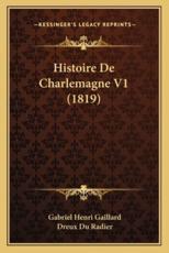 Histoire De Charlemagne V1 (1819) - Gabriel Henri Gaillard (author), Dreux Du Radier (author)