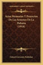 Actas Memorias Y Proyectos De Las Sesiones De La Habana (1918) - Oxford University Publisher (author)