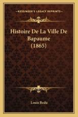 Histoire De La Ville De Bapaume (1865) - Louis Bedu (author)