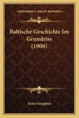 Baltische Geschichte Im Grundriss (1908) - Ernst Seraphim (author)