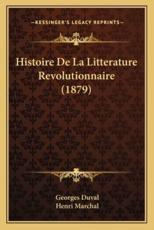 Histoire De La Litterature Revolutionnaire (1879) - Georges Duval, Henri Marchal (introduction)