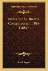 Notes Sur Le Theatre Contemporain, 1888 (1889) - Emile Faguet (author)