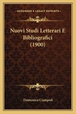Nuovi Studi Letterari E Bibliografici (1900) - Domenico Ciampoli (author)