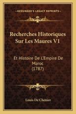 Recherches Historiques Sur Les Maures V1 - Louis De Chenier (author)