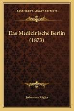 Das Medicinische Berlin (1873) - Johannes Rigler (author)