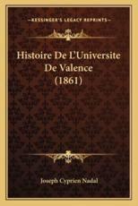 Histoire De L'Universite De Valence (1861) - Joseph Cyprien Nadal (author)