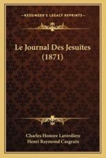 Le Journal Des Jesuites (1871) - Charles Honore Laverdiere (author), Henri Raymond Casgrain (author)