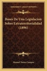 Bases De Una Legislacion Sobre Extraterritorialidad (1896) - Manuel Torres Campos (author)