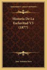 Historia De La Esclavitud V3 (1877) - Programa Veerdad Capital (author)