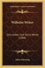 Wilhelm Weber - Julius Schwering (author)