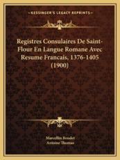 Registres Consulaires De Saint-Flour En Langue Romane Avec Resume Francais, 1376-1405 (1900) - Marcellin Boudet, Fr Antoine Thomas (introduction)