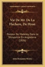 Vie De Mr. De La Flechere, De Hyon - John Benjamin Wesley (author)
