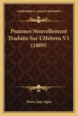 Psaumes Nouvellement Traduits Sur L'Hebreu V1 (1809) - Pierre Jean Agier (author)