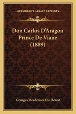 Don Carlos D'Aragon Prince De Viane (1889) - Georges Desdevises Du Dezert (author)