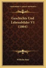 Geschichts Und Lebensbilder V1 (1864) - Wilhelm Baur (author)