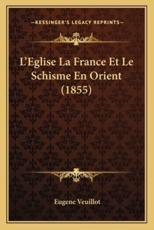 L'Eglise La France Et Le Schisme En Orient (1855) - Eugene Veuillot (author)