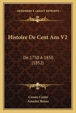 Histoire De Cent Ans V2 - Cesare Cantu, Amedee Renee (translator)