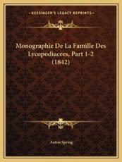 Monographie De La Famille Des Lycopodiacees, Part 1-2 (1842) - Anton Spring (author)
