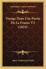 Voyage Dans Une Partie De La France V3 (1824) - Jakov Vasilievitch Orloff (author)