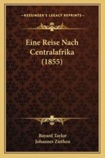 Eine Reise Nach Centralafrika (1855) - Bayard Taylor, Johannes Ziethen (translator)