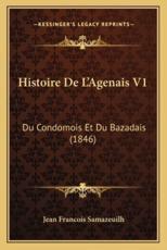 Histoire De L'Agenais V1 - Jean Francois Samazeuilh (author)