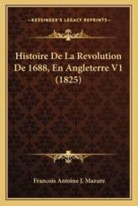Histoire De La Revolution De 1688, En Angleterre V1 (1825) - Francois Antoine J Mazure (author)
