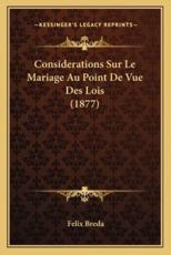 Considerations Sur Le Mariage Au Point De Vue Des Lois (1877) - Felix Breda (author)