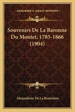 Souvenirs De La Baronne Du Montet, 1785-1866 (1904) - Alexandrine De La Boutetiere (author)