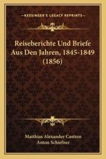 Reiseberichte Und Briefe Aus Den Jahren, 1845-1849 (1856) - Matthias Alexander Castren, Anton Schiefner (editor)
