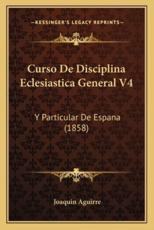 Curso De Disciplina Eclesiastica General V4 - Joaquin Aguirre (author)
