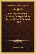 Der Verwikkelingen Tusschen De Republiek En Engeland Van 1660-1665 (1900) - Nicolaas Japikse (author)