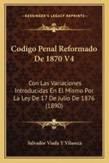 Codigo Penal Reformado De 1870 V4 - Salvador Viada y Vilaseca (author)