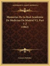 Memorias De La Real Academia De Medicina De Madrid V2, Part 1-2 (1862) - Consejos Publisher (author)