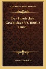 Der Baierischen Geschichten V3, Book 5 (1816) - Heinrich Zschokke (author)