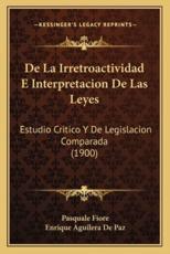 De La Irretroactividad E Interpretacion De Las Leyes - Pasquale Fiore, Enrique Aguilera De Paz (translator)