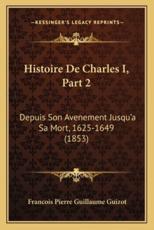 Histoire De Charles I, Part 2 - Francois Pierre Guillaume Guizot (author)