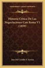 Historia Critica De Las Negociaciones Con Roma V1 (1859) - Jose Del Castillo y Ayensa (author)