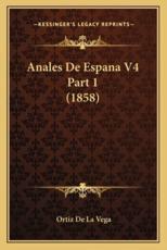 Anales De Espana V4 Part 1 (1858) - Ortiz De La Vega (author)